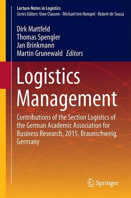 Logistics Management: Contributions of the Section Logistics of the German Academic Association for Business Research, 2015, Braunschweig, Germany - Lecture Notes in Logistics (Hardback)