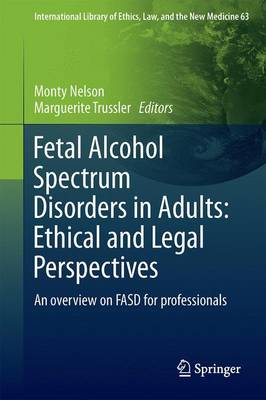 Fetal Alcohol Spectrum Disorders in Adults: Ethical and Legal Perspectives: An overview on FASD for professionals - International Library of Ethics, Law, and the New Medicine 63 (Hardback)