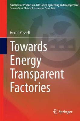 Towards Energy Transparent Factories - Sustainable Production, Life Cycle Engineering and Management (Hardback)