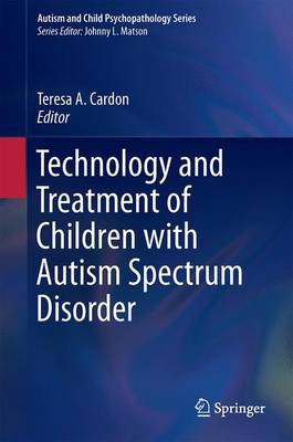 Technology and the Treatment of Children with Autism Spectrum Disorder - Autism and Child Psychopathology Series (Hardback)