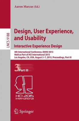 Design, User Experience, and Usability: Interactive Experience Design: 4th International Conference, DUXU 2015, Held as Part of HCI International 2015, Los Angeles, CA, USA, August 2-7, 2015, Proceedings, Part III - Information Systems and Applications, incl. Internet/Web, and HCI 9188 (Paperback)