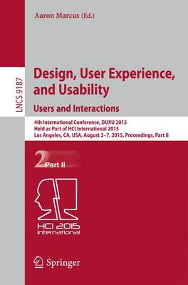 Design, User Experience, and Usability: Users and Interactions: 4th International Conference, DUXU 2015, Held as Part of HCI International 2015, Los Angeles, CA, USA, August 2-7, 2015, Proceedings, Part II - Information Systems and Applications, incl. Internet/Web, and HCI 9187 (Paperback)