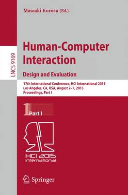 Human-Computer Interaction: Design and Evaluation: 17th International Conference, HCI International 2015, Los Angeles, CA, USA, August 2-7, 2015. Proceedings, Part I - Information Systems and Applications, incl. Internet/Web, and HCI 9169 (Paperback)