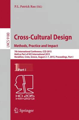Cross-Cultural Design Methods, Practice and Impact: 7th International Conference, CCD 2015, Held as Part of HCI International 2015, Los Angeles, CA, USA, August 2-7, 2015, Proceedings, Part I - Information Systems and Applications, incl. Internet/Web, and HCI 9180 (Paperback)