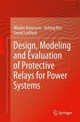 Design, Modeling and Evaluation of Protective Relays for Power Systems (Hardback)