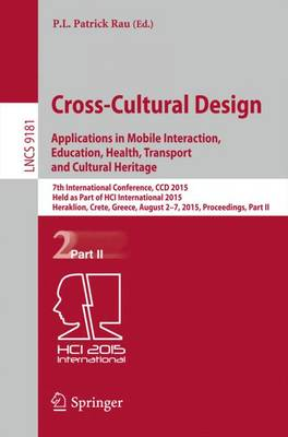 Cross-Cultural Design: Applications in Mobile Interaction, Education, Health, Tarnsport and Cultural Heritage: 7th International Conference, CCD 2015, Held as Part of HCI International 2015, Los Angeles, CA, USA, August 2-7, 2015, Proceedings, Part II - Information Systems and Applications, incl. Internet/Web, and HCI 9181 (Paperback)