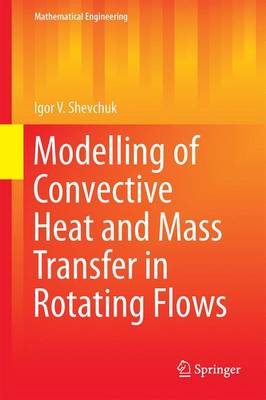 Modelling of Convective Heat and Mass Transfer in Rotating Flows - Mathematical Engineering (Hardback)