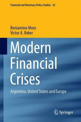 Modern Financial Crises: Argentina, United States and Europe - Financial and Monetary Policy Studies 42 (Hardback)