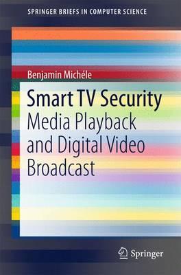 Smart TV Security: Media Playback and Digital Video Broadcast - SpringerBriefs in Computer Science (Paperback)