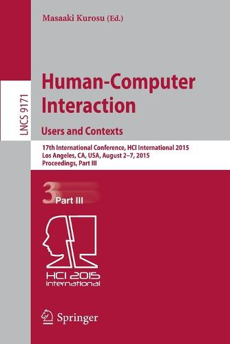 Human-Computer Interaction: Users and Contexts: 17th International Conference, HCI International 2015, Los Angeles, CA, USA, August 2-7, 2015. Proceedings, Part III - Information Systems and Applications, incl. Internet/Web, and HCI 9171 (Paperback)