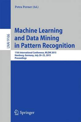 Machine Learning and Data Mining in Pattern Recognition: 11th International Conference, MLDM 2015, Hamburg, Germany, July 20-21, 2015, Proceedings - Lecture Notes in Computer Science 9166 (Paperback)