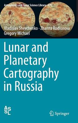 Lunar and Planetary Cartography in Russia - Astrophysics and Space Science Library 425 (Hardback)