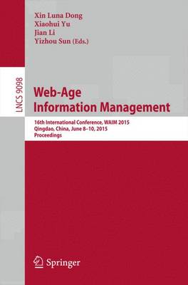 Web-Age Information Management: 16th International Conference, WAIM 2015, Qingdao, China, June 8-10, 2015. Proceedings - Information Systems and Applications, incl. Internet/Web, and HCI 9098 (Paperback)