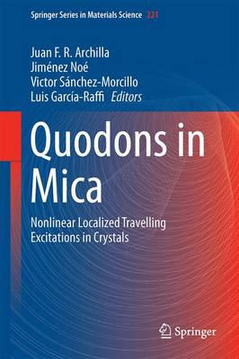 Quodons in Mica: Nonlinear Localized Travelling Excitations in Crystals - Springer Series in Materials Science 221 (Hardback)