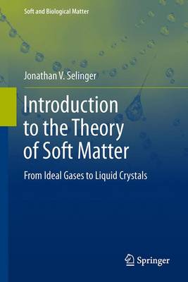 Introduction to the Theory of Soft Matter: From Ideal Gases to Liquid Crystals - Soft and Biological Matter (Hardback)