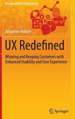 UX Redefined: Winning and Keeping Customers with Enhanced Usability and User Experience - Management for Professionals (Hardback)