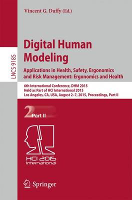 Digital Human Modeling: Applications in Health, Safety, Ergonomics and Risk Management: Ergonomics and Health: 6th International Conference, DHM 2015, Held as Part of HCI International 2015, Los Angeles, CA, USA, August 2-7, 2015, Proceedings, Part II - Lecture Notes in Computer Science 9185 (Paperback)