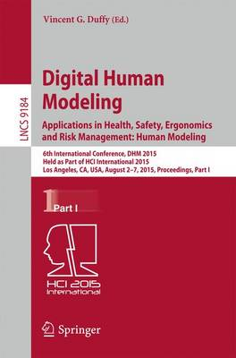 Digital Human Modeling: Applications in Health, Safety, Ergonomics and Risk Management: Human Modeling: 6th International Conference, DHM 2015, Held as Part of HCI International 2015, Los Angeles, CA, USA, August 2-7, 2015, Proceedings, Part I - Lecture Notes in Computer Science 9184 (Paperback)