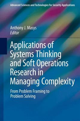 Applications of Systems Thinking and Soft Operations Research in Managing Complexity: From Problem Framing to Problem Solving - Advanced Sciences and Technologies for Security Applications (Hardback)