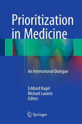 Prioritization in Medicine: An International Dialogue (Hardback)