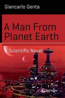 A Man From Planet Earth: A Scientific Novel - Science and Fiction (Paperback)