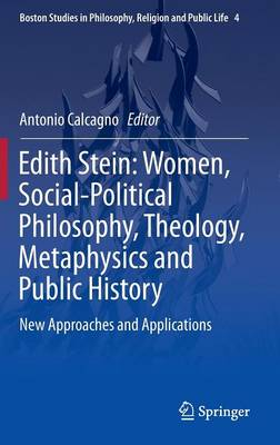 Edith Stein: Women, Social-Political Philosophy, Theology, Metaphysics and Public History: New Approaches and Applications - Boston Studies in Philosophy, Religion and Public Life 4 (Hardback)