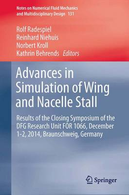 Advances in Simulation of Wing and Nacelle Stall: Results of the Closing Symposium of the DFG Research Unit FOR 1066, December 1-2, 2014, Braunschweig, Germany - Notes on Numerical Fluid Mechanics and Multidisciplinary Design 131 (Hardback)