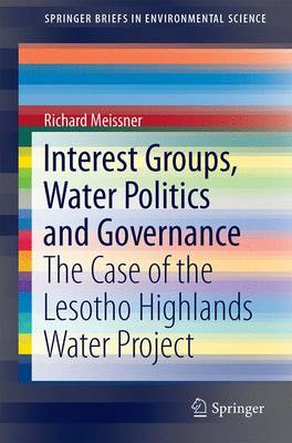 Interest Groups, Water Politics and Governance: The Case of the Lesotho Highlands Water Project - SpringerBriefs in Environmental Science (Paperback)