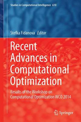 Recent Advances in Computational Optimization: Results of the Workshop on Computational Optimization WCO 2014 - Studies in Computational Intelligence 610 (Hardback)