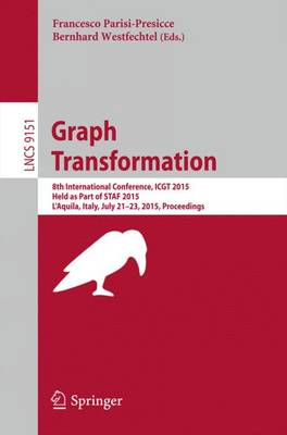 Graph Transformation: 8th International Conference, ICGT 2015, Held as Part of STAF 2015, L'Aquila, Italy, July 21-23, 2015. Proceedings - Theoretical Computer Science and General Issues 9151 (Paperback)