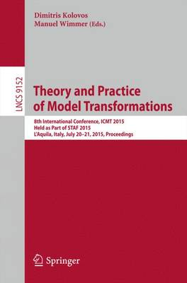 Theory and Practice of Model Transformations: 8th International Conference, ICMT 2015, Held as Part of STAF 2015, L'Aquila, Italy, July 20-21, 2015. Proceedings - Lecture Notes in Computer Science 9152 (Paperback)