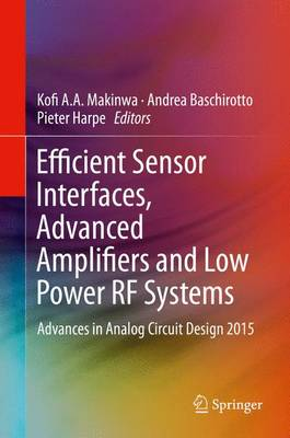 Efficient Sensor Interfaces, Advanced Amplifiers and Low Power RF Systems: Advances in Analog Circuit Design 2015 (Hardback)