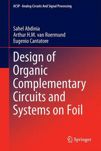 Design of Organic Complementary Circuits and Systems on Foil - Analog Circuits and Signal Processing (Hardback)