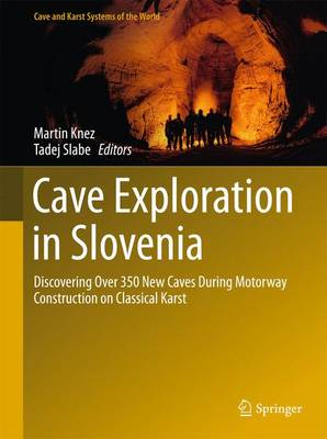 Cave Exploration in Slovenia: Discovering Over 350 New Caves During Motorway Construction on Classical Karst - Cave and Karst Systems of the World (Hardback)