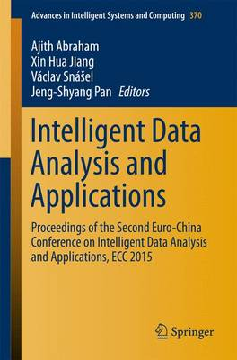 Intelligent Data Analysis and Applications: Proceedings of the Second Euro-China Conference on Intelligent Data Analysis and Applications, ECC 2015 - Advances in Intelligent Systems and Computing 370 (Paperback)