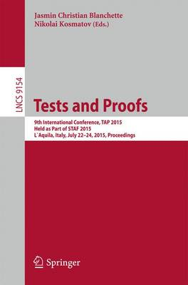 Tests and Proofs: 9th International Conference, TAP 2015, Held as Part of STAF 2015, L'Aquila, Italy, July 22-24, 2015. Proceedings - Programming and Software Engineering 9154 (Paperback)