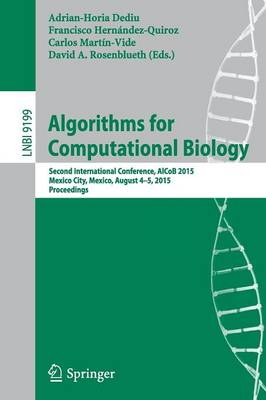 Algorithms for Computational Biology: Second International Conference, AlCoB 2015, Mexico City, Mexico, August 4-5, 2015, Proceedings - Lecture Notes in Bioinformatics 9199 (Paperback)