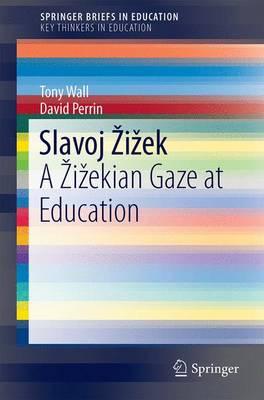 Slavoj Zizek: A Zizekian Gaze at Education - SpringerBriefs on Key Thinkers in Education (Paperback)