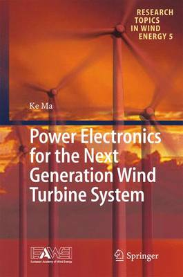 Power Electronics for the Next Generation Wind Turbine System - Research Topics in Wind Energy 5 (Hardback)