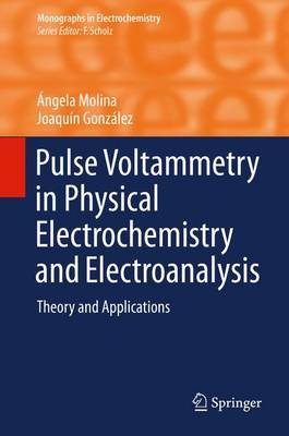Pulse Voltammetry in Physical Electrochemistry and Electroanalysis: Theory and Applications - Monographs in Electrochemistry (Hardback)