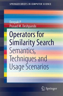 Operators for Similarity Search: Semantics, Techniques and Usage Scenarios - SpringerBriefs in Computer Science (Paperback)