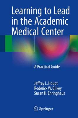 Learning to Lead in the Academic Medical Center: A Practical Guide (Paperback)