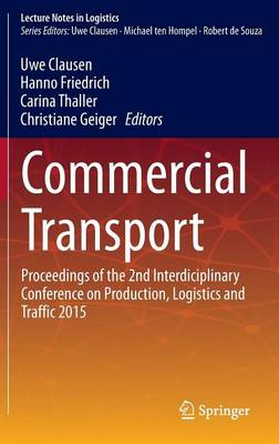 Commercial Transport: Proceedings of the 2nd Interdisciplinary Conference on Production Logistics and Traffic 2015 - Lecture Notes in Logistics (Hardback)