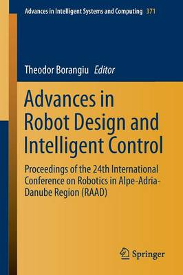 Advances in Robot Design and Intelligent Control: Proceedings of the 24th International Conference on Robotics in Alpe-Adria-Danube Region (RAAD) - Advances in Intelligent Systems and Computing 371 (Paperback)