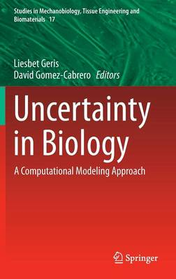 Uncertainty in Biology: A Computational Modeling Approach - Studies in Mechanobiology, Tissue Engineering and Biomaterials 17 (Hardback)
