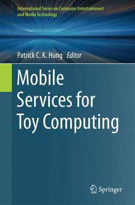 Mobile Services for Toy Computing - International Series on Computer Entertainment and Media Technology (Hardback)