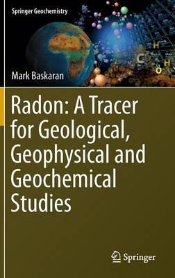 Radon: A Tracer for Geological, Geophysical and Geochemical Studies - Springer Geochemistry (Hardback)