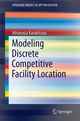 Modeling Discrete Competitive Facility Location - SpringerBriefs in Optimization (Paperback)