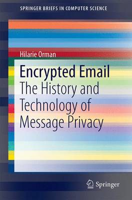 Encrypted Email: The History and Technology of Message Privacy - SpringerBriefs in Computer Science (Paperback)