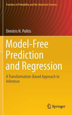 Model-Free Prediction and Regression: A Transformation-Based Approach to Inference - Frontiers in Probability and the Statistical Sciences (Hardback)